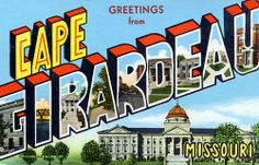 Greetings from Cape Girardeau, Missouri
