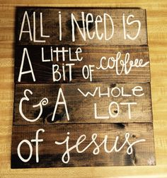 """All I Need Is A Little Bit of Coffee and A Whole Lot of Jesus // Wood and Acrylic // Made to Order // Smaller Version // 12"""" x 18"""""""