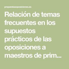 Relación de temas frecuentes en los supuestos prácticos de las oposiciones a maestros de primaria. Teacher, School, How To Study, Teaching Reading, Special Education, Professor