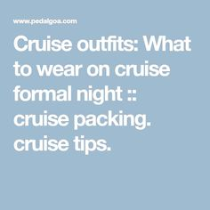 What to wear on a cruise for women and for men to formal night dinner, with packing tips for your cruise outfits.  #CruiseTips