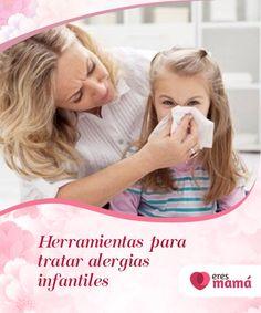 Herramientas para #tratar alergias infantiles   Las #herramientas para tratar las #alergias #infantiles consisten en aprender a identificarlas y prevenirlas.En este artículo te enseñamos cómo hacerlo.