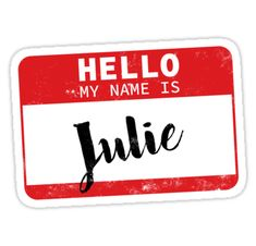 """Hello My Name Is Julie Name Tag"" Stickers by efomylod Hello My Name Is, Name Tags, Transparent Stickers, Initials, It Works, Names, Jewels, Colors, Kids"
