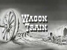 Wagon Train - One of my favourite old TV shows
