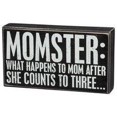 Primitives by Kathy Momster Box Sign, , large- luckily the boys don't get to 3 often! Mom Quotes, Sign Quotes, Cute Quotes, Funny Quotes, Funny Wood Signs, Fun Signs, Rustic Signs, Wooden Signs, Phrase Cute