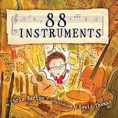 88 Instruments (Knopf Books for Young Readers, written by Chris Barton and illustrated by Louis Thomas Preschool Music, Music Activities, Kindergarten Music, Chris Barton, Music And Movement, Piano Teaching, Music Classroom, Classroom Ideas, Music Teachers