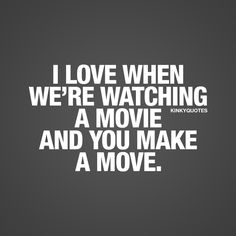 I love when we're watching a movie and you make a move. ❤  Watching a movie together with someone you really like is always amazing. When you're cuddled up on the couch and watching something together. So cozy. And it get's even better when one of you decides to make a move  When that move leads to something a lot more fun that watching a movie  #sexy #couple #quote