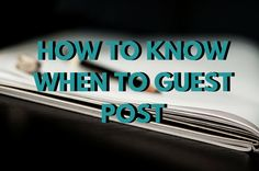 Everyone knows about guest posting and its benefits. But what isn't often talked about is how to know when to guest post and when not to. Everyone Knows, How To Know, About Me Blog