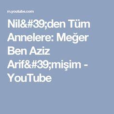 Nil'den Tüm Annelere: Meğer Ben Aziz Arif'mişim - YouTube