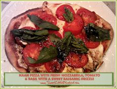 Naan Pizza ~ Fresh Mozzarella, Tomato & Basil with a Sweet Balsamic Drizzle