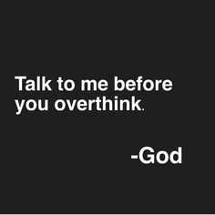 This photo is so truee! Talk to God before you overthink things. I'm not going to be a hypocrite and say that I don't do it, I do! I'm not perfect, no one is except for God. Allow yourself to trust God and ask Him for help when it's needed! Prayer Quotes, Bible Verses Quotes, Faith Quotes, Spiritual Quotes, Positive Quotes, Me Quotes, Motivational Quotes, Inspirational Quotes, Scriptures