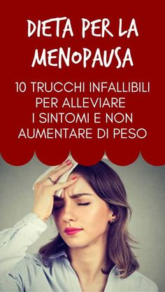 Menopause diet: what to eat so as not to get too fat- Dieta in Menopausa: cosa mangiare per non ingrassare troppo Diet for menopause: 10 infallible tricks to alleviate symptoms and not gain weight - Healthy Mind, Healthy Habits, Healthy Choices, Health Advice, Health And Wellness, Health Fitness, Dietas Detox, Menopause Diet, Medical Weight Loss