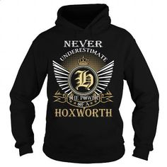 Never Underestimate The Power of a HOXWORTH - Last Name, Surname T-Shirt - #gift for dad #thoughtful gift