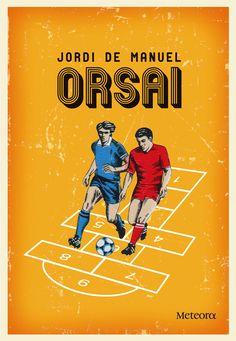 ORSAI. Jordi de Manuel  http://www.llegirencasdincendi.es/2012/05/jordi-de-manuel-orsai-meteora-relats-mon-del-futbol/