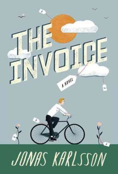 The Invoice by Jonas Karlsson - An unassuming Swedish video store clerk receives an invoice in the amount of 5.7 kronor to pay for every one of his life experiences. Recommended by: Ellen Eddy-Bartholomew, Library Clerk & Rosemarie Germaine, Senior Library Clerk.