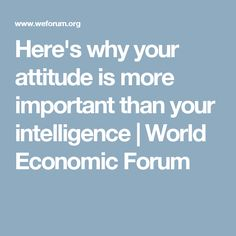 Here's why your attitude is more important than your intelligence   World Economic Forum