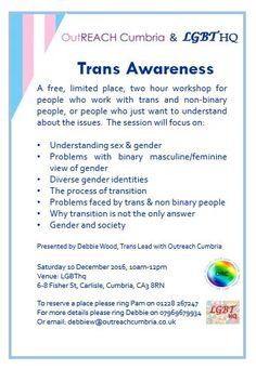 Trans Awareness Workshop - Carlisle http://www.cumbriacrack.com/wp-content/uploads/2016/12/ORC-LGBThq-Trans-Awareness-Workshop-12.16.jpg A Trans Awareness Workshop to be held on Saturday 10 December 2016 from 10am to 12pm at LGBThq, 6-8 Fisher St, Carlisle    http://www.cumbriacrack.com/2016/12/07/trans-awareness-workshop-carlisle/