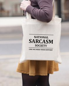 National Sarcasm - Like we need your support  Our shopping bags are made of heavyweight natural cotton and have long handles for easy carrying. Each bag is printed by hand on one side and inspected before being shipped to you via Royal Mail first class service.  These are strong bags