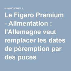 Le Figaro Premium - Alimentation : l'Allemagne veut remplacer les dates de péremption par des puces intelligentes
