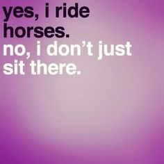Grrr so true!!  Hate it when people say it's not hard, you just sit there, and I say WELL THEN SHOW ME HOW GOOD YOU ARE!