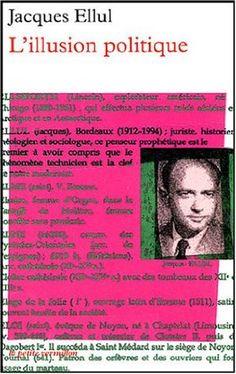 LIVRE : Jacques Ellul, L'Illusion Pollitique