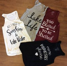 Lightweight tag free tanks. Maroon: TOO Blessed TO BE Stressed Grey: lake life Black: more MIMOSAS please Cream: All I Need Is Sunshine & Lake Water