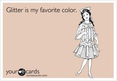 Hehehe....glitter is my favorite color.