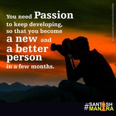 Why do you need ‪#‎Passion‬? This is what my believe is. Do you all agree? ‪#‎SantoshMantra‬