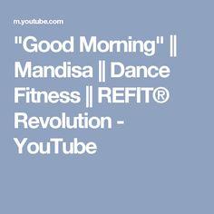 """""""Good Morning""""    Mandisa    Dance Fitness    REFIT® Revolution - YouTube"""