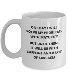 "Introducing ""One Day I Will Solve My Problems With Maturity"" Coffee Mugs. Repin for later. Click on coffee cup for details. Coffee, Caffeine, Coffee Lover, Caffeine, Lover, Coffee Addict, Caffeine Addict, Coffee Mug, Coffee Cup, Expresso, Latte, Cappuccino, Frappuccino, Starbucks, Keurig, Green Mountain, K Cups, Folgers, Maxwell House, Dunkin' Donuts, Dessert, Food, Coffee Break, Good Morning, Breakfast, Coffee Shop, Panera, Mocha, Cake, Coffee Bean, Black Coffee, Water"