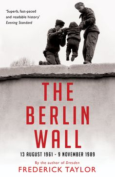 The Berlin Wall: 13 August 1961 - 9 November 1989 by Frederick Taylor West Berlin, Berlin Wall, Good Books, Books To Read, My Books, Frederick Taylor, Holocaust Books, Commercial Ads, Berlin Germany