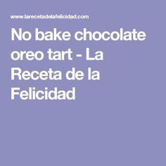 No bake chocolate oreo tart - La Receta de la Felicidad