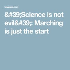 'Science is not evil': Marching is just the start