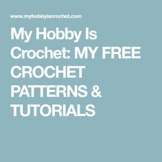 My Hobby Is Crochet: MY FREE CROCHET PATTERNS & TUTORIALS