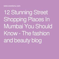 12 Stunning Street Shopping Places In Mumbai You Should Know - The fashion and beauty blog
