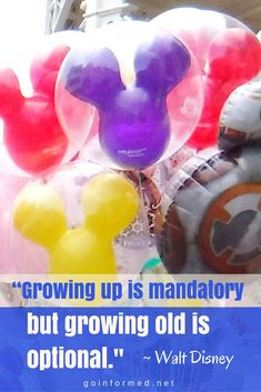 Growing up is mandatory, but growing old is optional. Inspirational quote from Walt Disney. Disney World balloons image. Disney World Packing, Disney World Hotels, Disney World Theme Parks, Disney Cruise Tips, Disneyland Tips, Walt Disney World Vacations, Disney Disney, Disney Magic, Attractions In Orlando