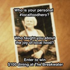 March 2013 #localfoodhero promo: Who taught you the joy of local food? Who is your personal #localfoodhero? Win $100 dining @The_Breakwater