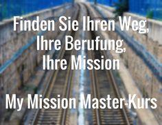Finden Sie Ihren Weg, Ihre Berufung, Ihre Mission  My Mission Master-Kurs #amazing #cool #jobs