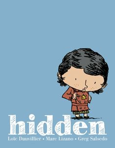 Hidden: A Child's Story of the Holocaust: Loic Dauvillier, Greg Salsedo, Marc Lizano (graphic novel) Top Ten Books, Good Books, My Books, S Stories, Stories For Kids, Best Children Books, Childrens Books, Holocaust Books, Mighty Girl