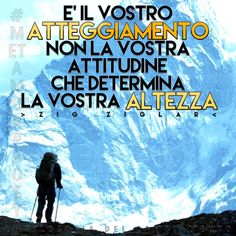#Metamorphosya #ZigZagler #atteggiamento #attitudine #altezza #lafilosofiadelcambiamento