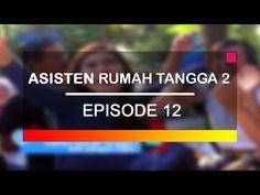 Full Asisten Rumah Tangga 2 Episode 12 - YouTube