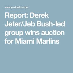 Report: Derek Jeter/Jeb Bush-led group wins auction for Miami Marlins