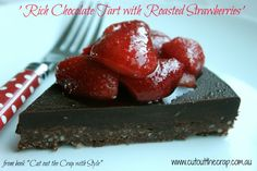"Rich Chocolate Tart with Roasted Strawberries – from ""Cut out the Crap with Style""Good Morning friends, I hope this finds you well. We are all well here! I am just going to get to the point of this blog today as I am SUPER excited to be sharing this … hopefully you have seen the"