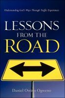 Lessons From The Road: Understanding God's Ways Through Traffic Experiences, an ebook by Daniel O. Ogweno at Smashwords