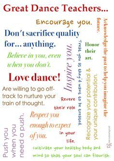 Great dance teachers love dance, honor their art, respect you enough to expect of you, don't sacrifice quality for anything, encourage you, ...