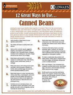 Bean, beans musical...Legumes!  Beans deliver plenty of inexpensive protein as well as fiber. Include cannellini beans, pinto beans, black beans, or chick peas (garbanzo beans) in your weekday Mediterranean Diet meals. And here are 12 Great Ways To Use Canned Beans from Oldways.