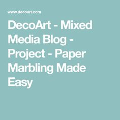 DecoArt - Mixed Media Blog - Project - Paper Marbling Made Easy