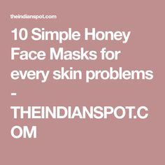 10 Simple Honey Face Masks for every skin problems - THEINDIANSPOT.COM