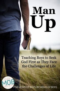 Man Up! Teaching boys to seek God first as they face the challenges of life. A new series from the MOB Society!