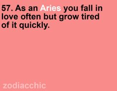 Only when it's just not right..... The right one has to keep us Aries on our toes and constantly challenge us. :-)