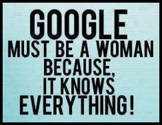 Google-Is-a-Woman---Because-She-Knows-Everything - Cute Funny Animal Pictures Cats Dogs COM